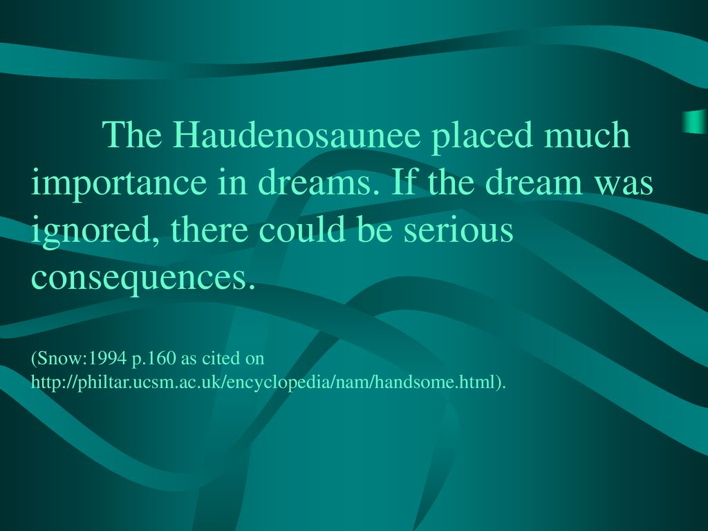 The Haudenosaunee placed much importance in dreams