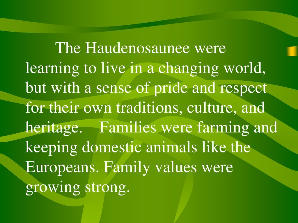 The Haudenosaunee were learning to live in a changing world, but with a sense of pride and respect for their own traditions, culture, and heritage.
