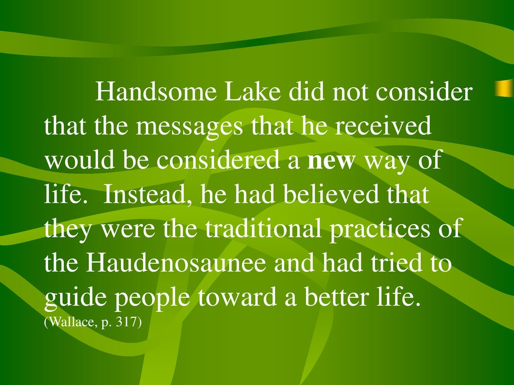 Handsome Lake did not consider that the messages that he received would be considered a new way of life.