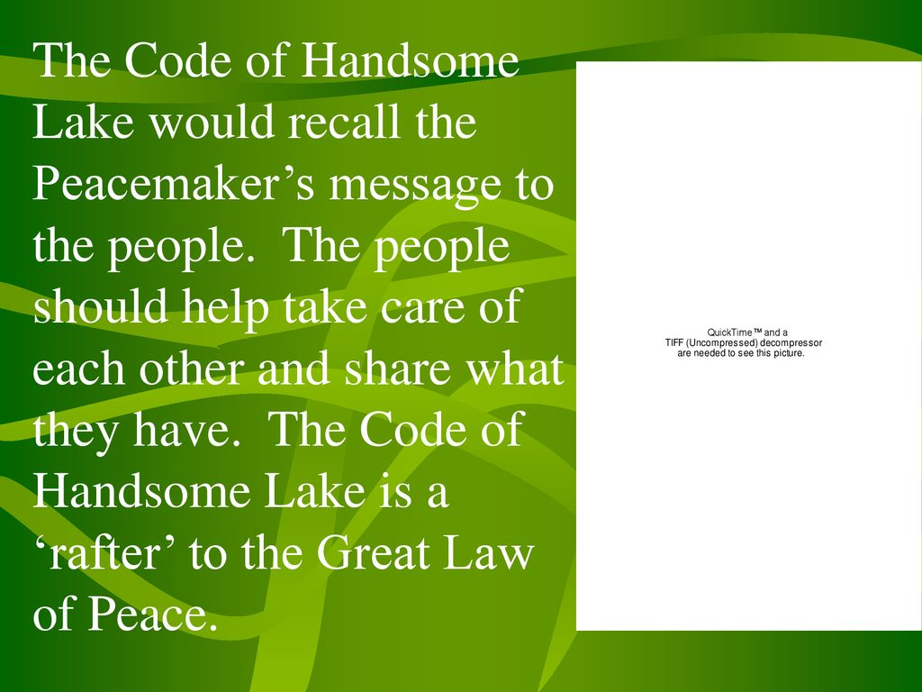 The Code of Handsome Lake would recall the Peacemaker's message to the people.