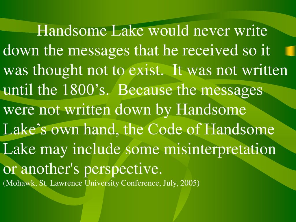 Handsome Lake would never write down the messages that he received so it was thought not to exist.