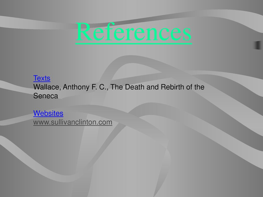 References Texts. Wallace, Anthony F. C., The Death and Rebirth of the Seneca.