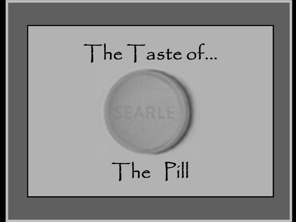 The Taste of... The Pill The Taste of the Pill November 2007
