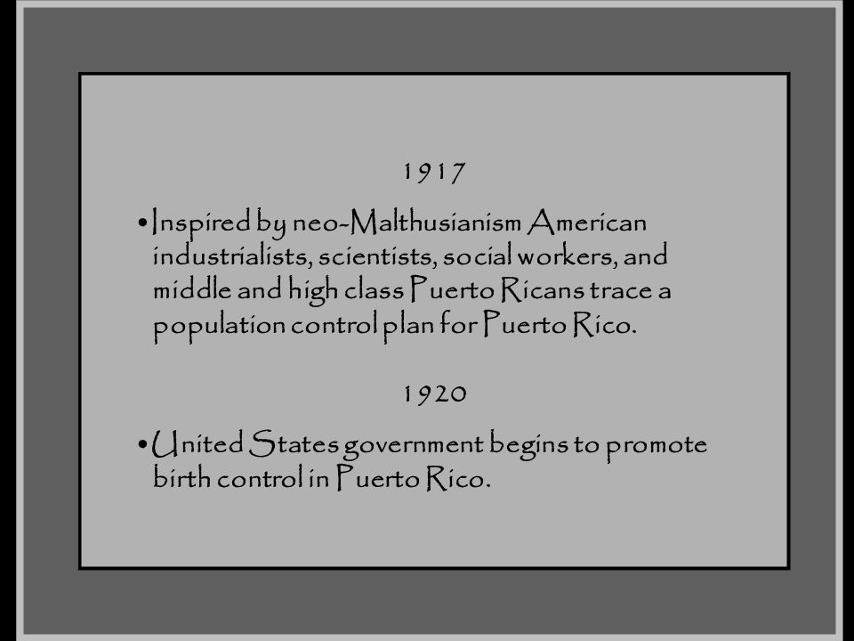 1917 Inspired by neo-Malthusianism American. industrialists, scientists, social workers, and. middle and high class Puerto Ricans trace a.