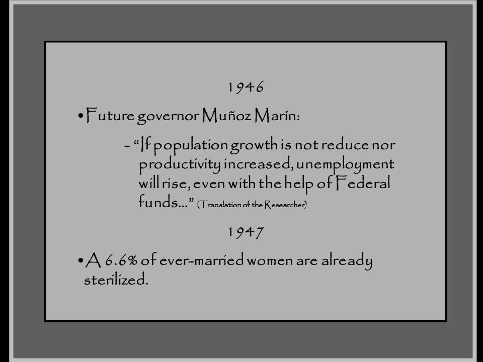 1946 Future governor Muñoz Marín: - If population growth is not reduce nor. productivity increased, unemployment.