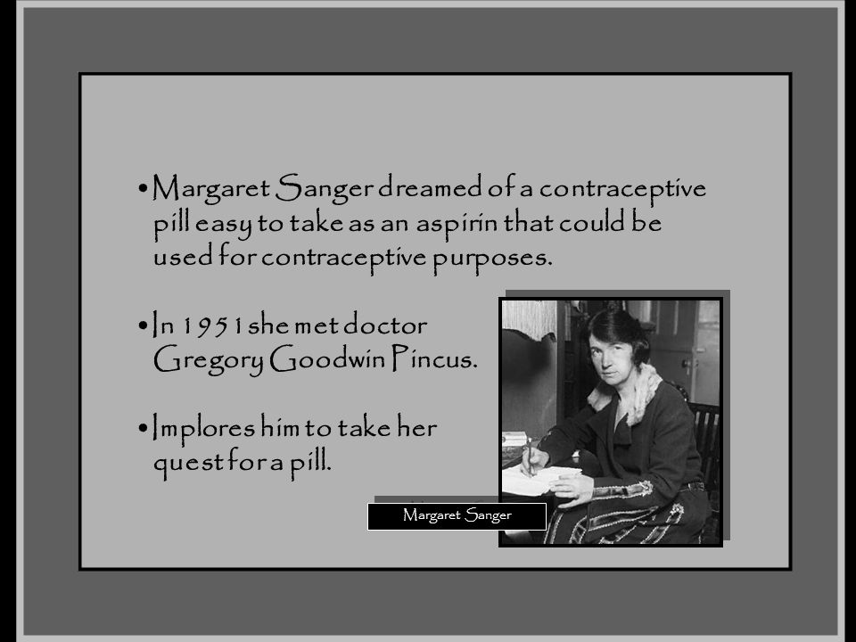 Margaret Sanger dreamed of a contraceptive