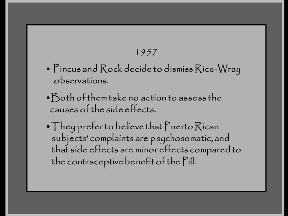 1957 Pincus and Rock decide to dismiss Rice-Wray. observations. Both of them take no action to assess the.