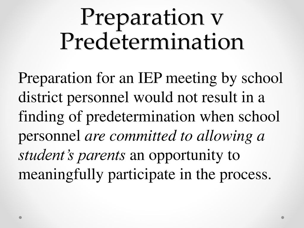 Predetermination In Iep Meeting >> Making Educationally Appropriate And Legally Sound Placement
