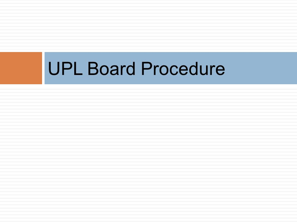 UPL Board Procedure