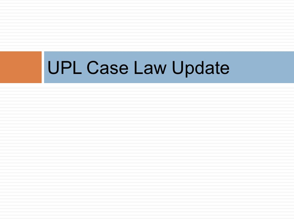 UPL Case Law Update