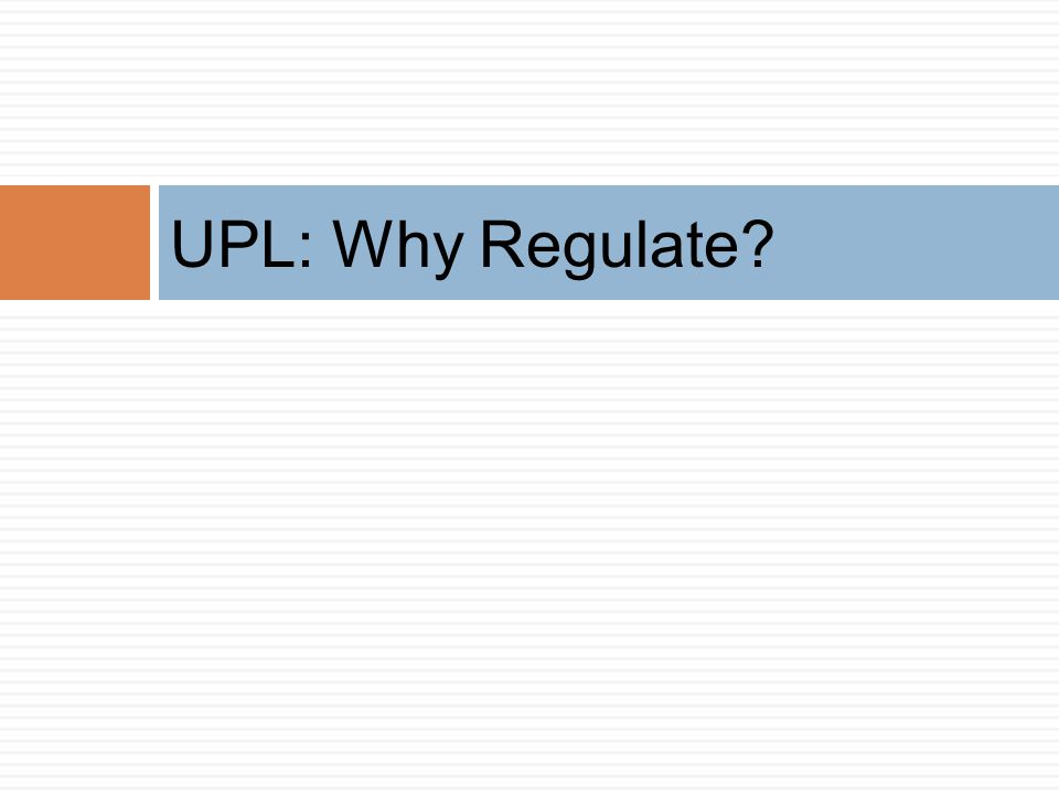 UPL: Why Regulate