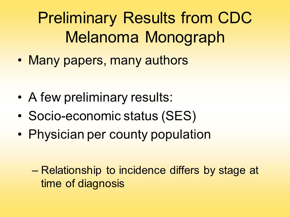Preliminary Results from CDC Melanoma Monograph