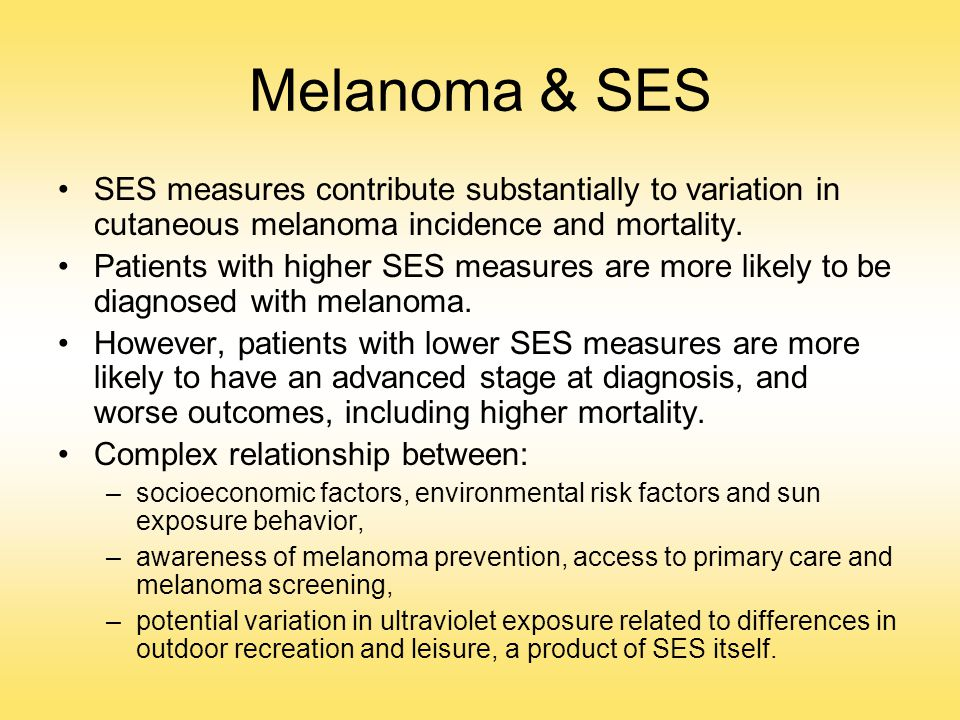 Melanoma & SES SES measures contribute substantially to variation in cutaneous melanoma incidence and mortality.