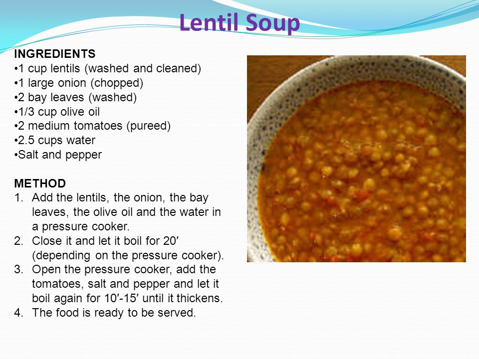 Lentil Soup INGREDIENTS 1 cup lentils (washed and cleaned)