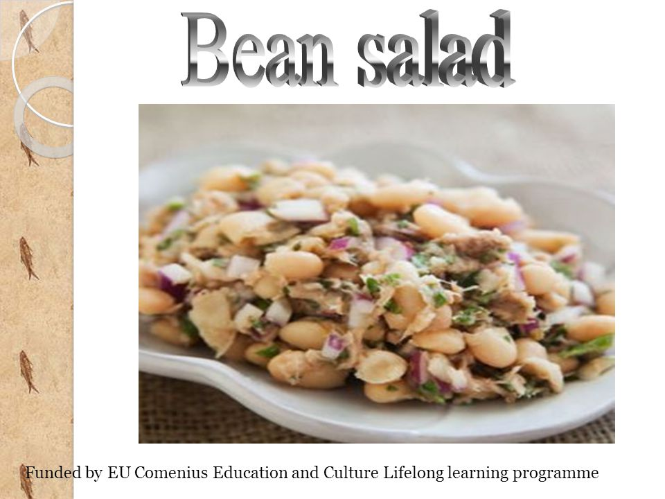 Bean salad Funded by EU Comenius Education and Culture Lifelong learning programme