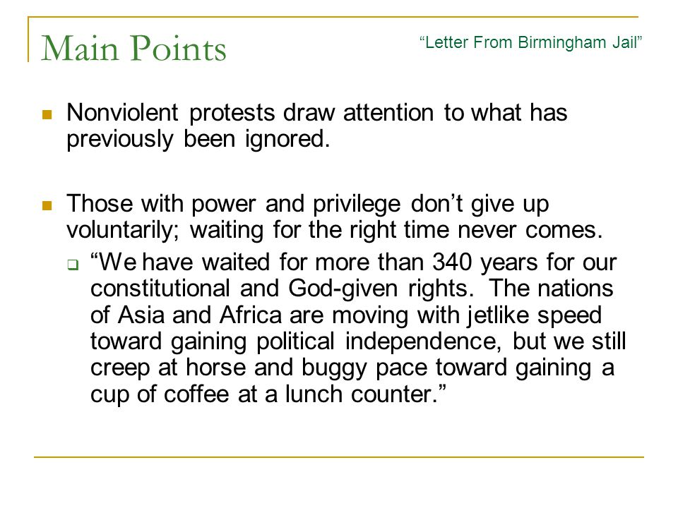 Main Points Letter From Birmingham Jail Nonviolent protests draw attention to what has previously been ignored.