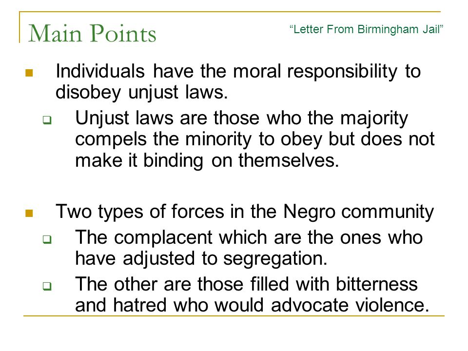 Main Points Letter From Birmingham Jail Individuals have the moral responsibility to disobey unjust laws.