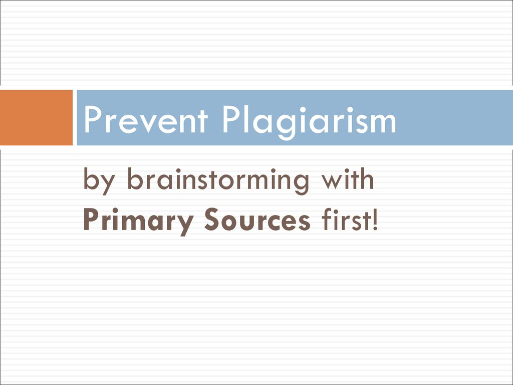 Prevent Plagiarism by brainstorming with Primary Sources first!