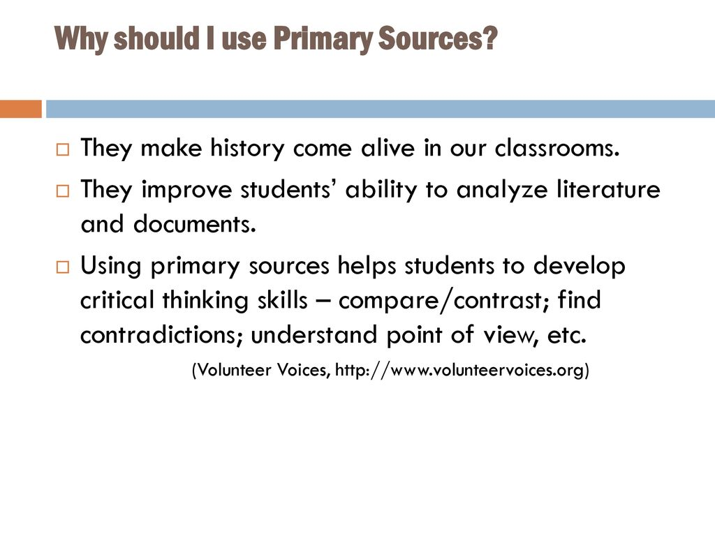 Why should I use Primary Sources