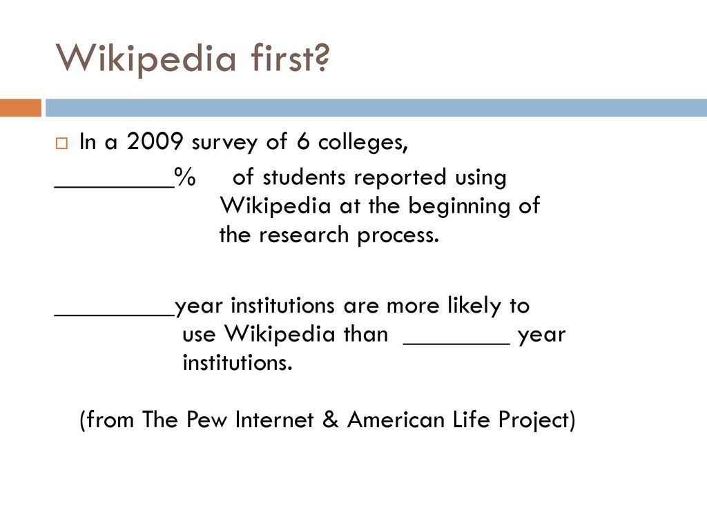 Wikipedia first In a 2009 survey of 6 colleges,