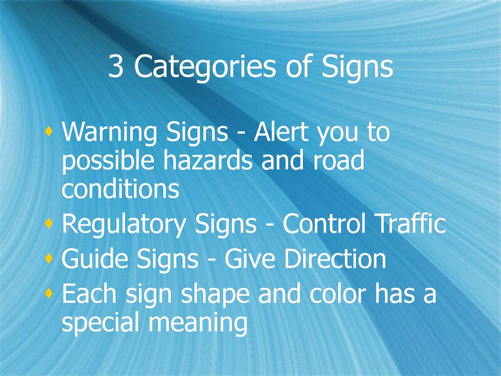 3 Categories of Signs Warning Signs - Alert you to possible