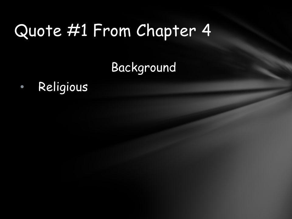 Quote #1 From Chapter 4 Background Religious