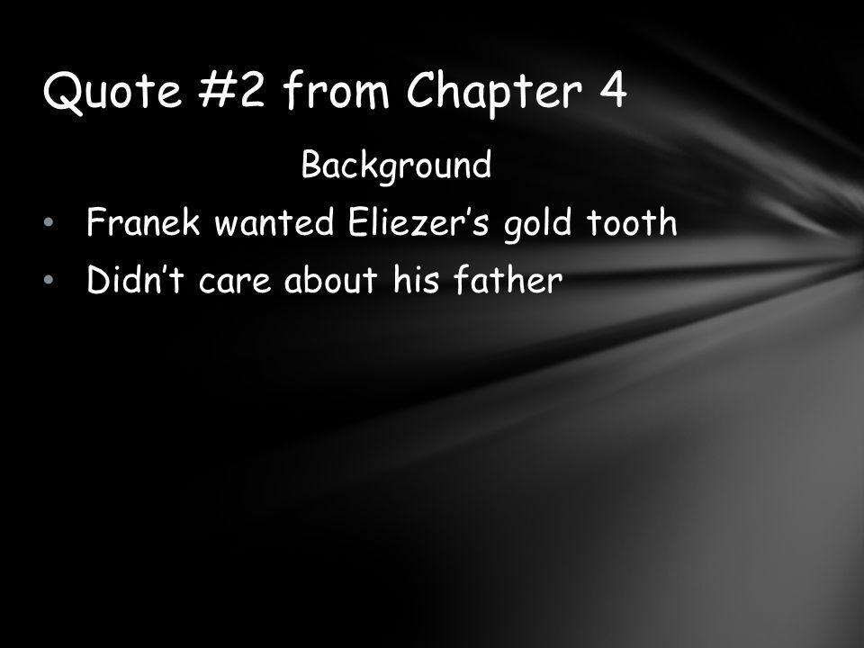 Quote #2 from Chapter 4 Background Franek wanted Eliezer's gold tooth