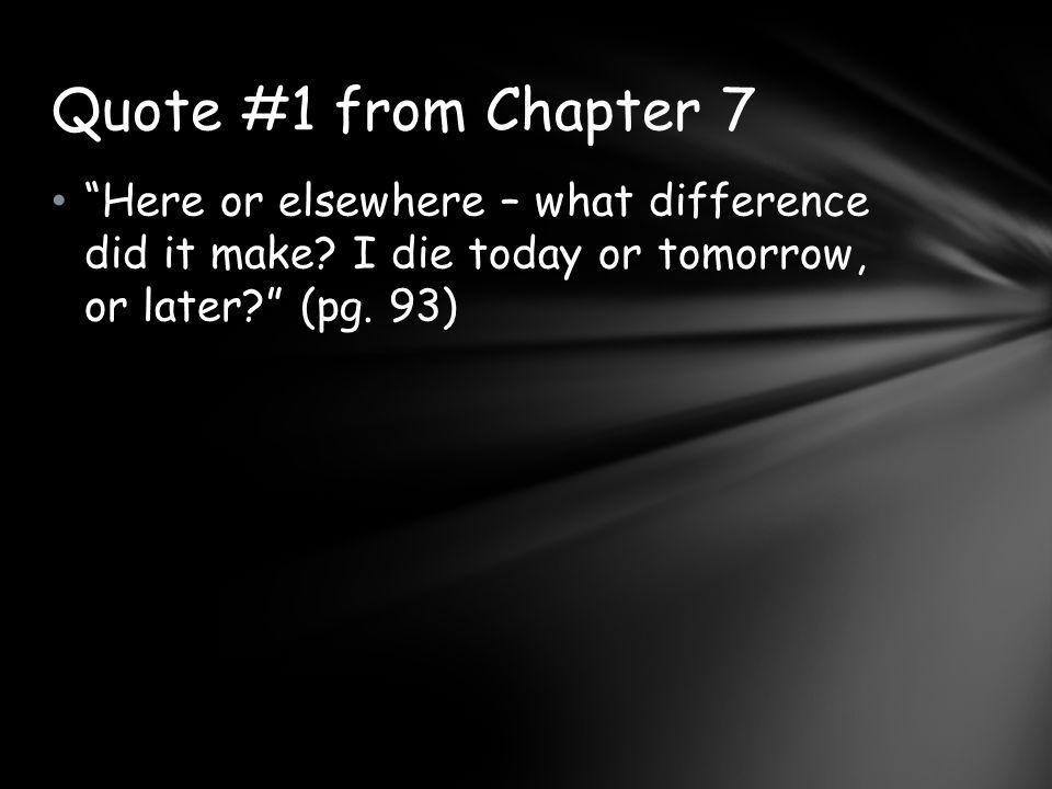 Quote #1 from Chapter 7 Here or elsewhere – what difference did it make.