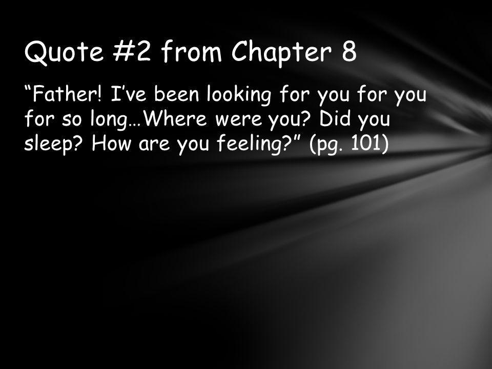 Quote #2 from Chapter 8 Father. I've been looking for you for you for so long…Where were you.