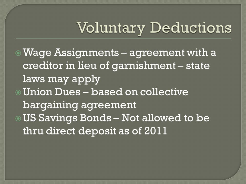Voluntary Deductions Wage Assignments – agreement with a creditor in lieu of garnishment – state laws may apply.
