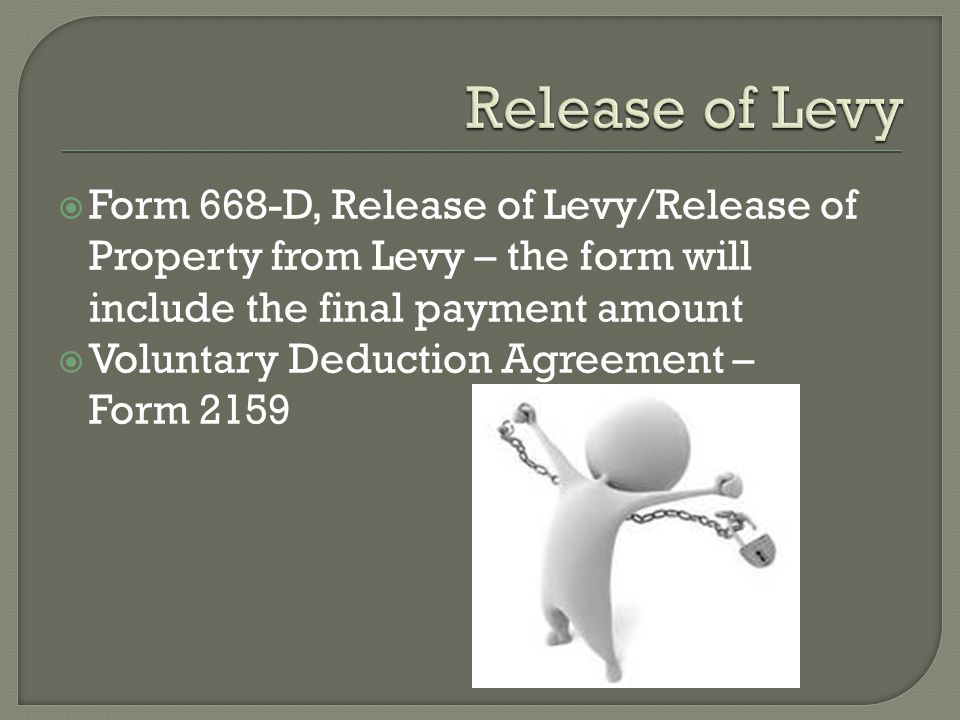 Release of Levy Form 668-D, Release of Levy/Release of Property from Levy – the form will include the final payment amount.