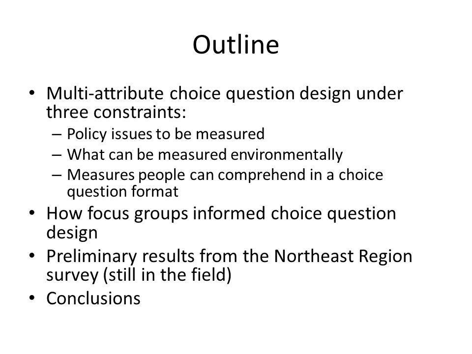 Outline Multi-attribute choice question design under three constraints: Policy issues to be measured.