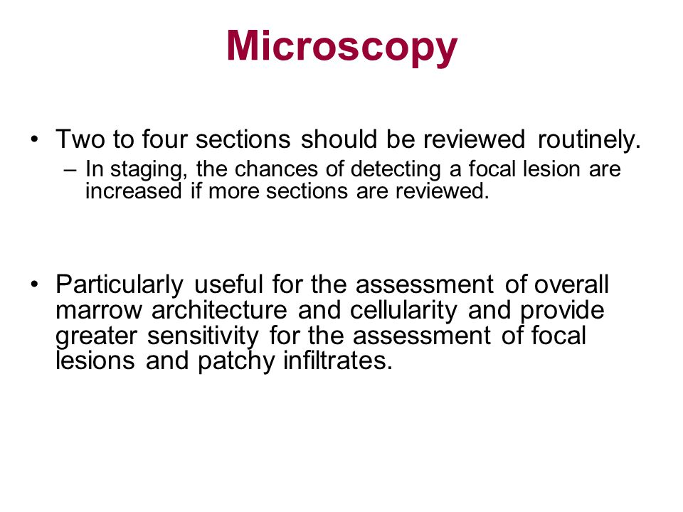 Microscopy Two to four sections should be reviewed routinely.