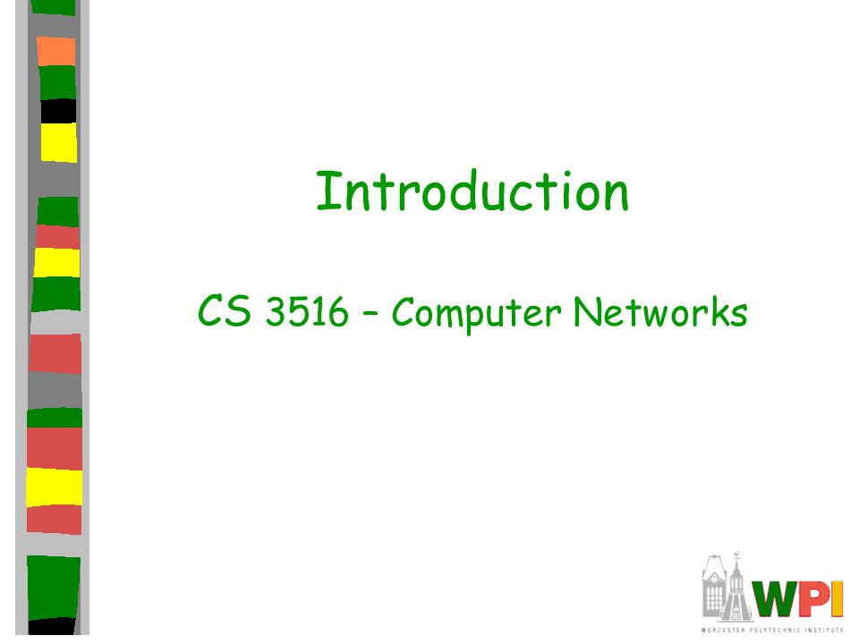 Introduction CS 3516 – Computer Networks