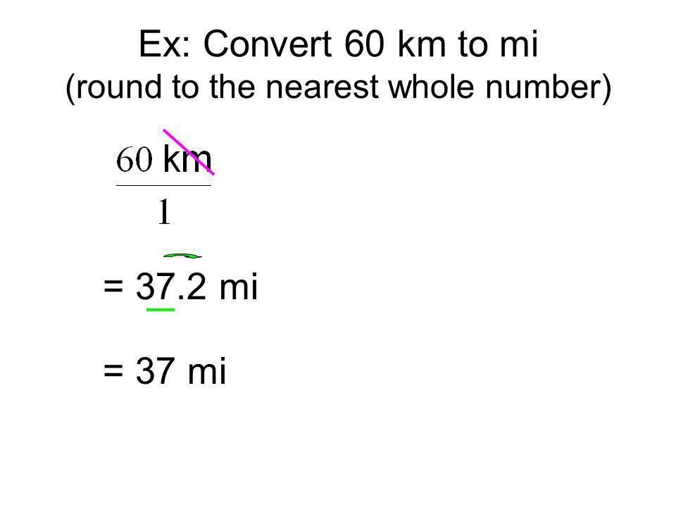 Ex: Convert 60 km to mi (round to the nearest whole number)