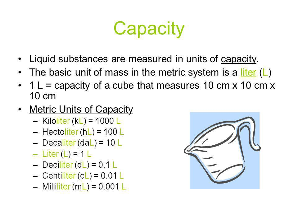 Capacity Liquid substances are measured in units of capacity.
