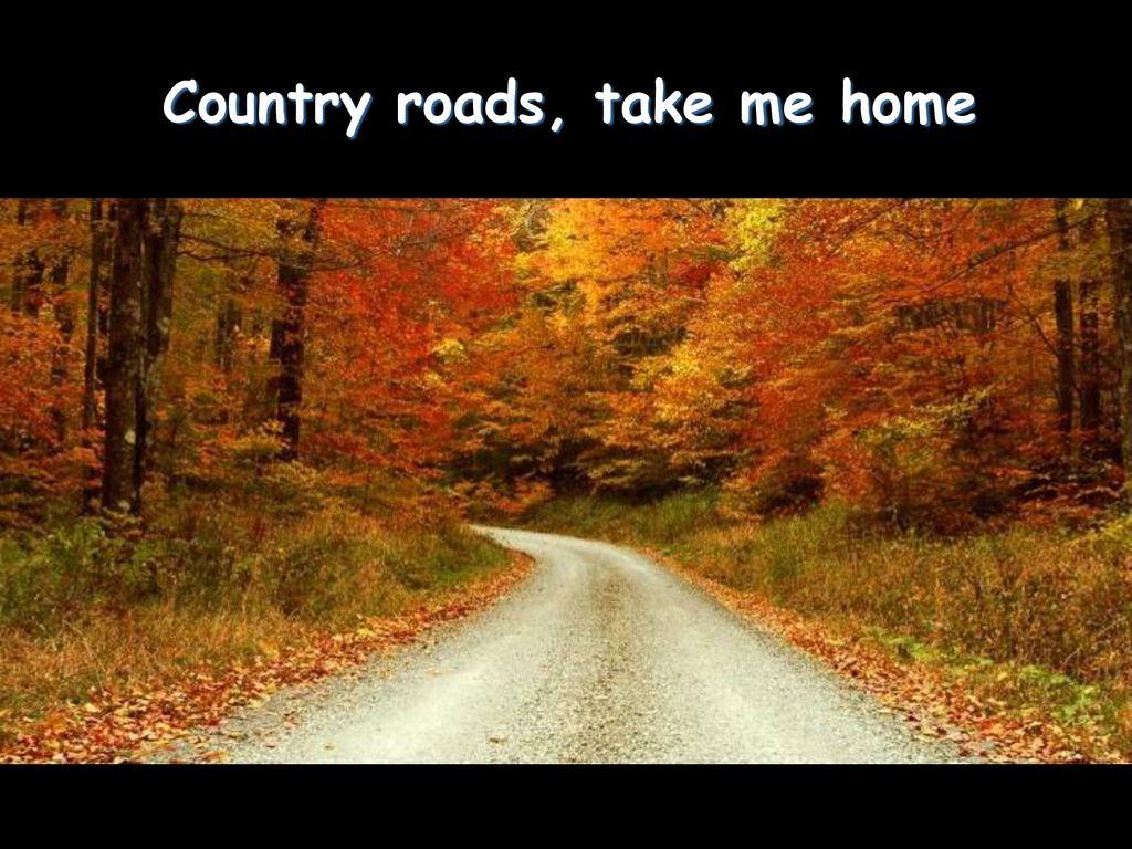Country Roads John Denver Country Roads John Denver Ppt Download