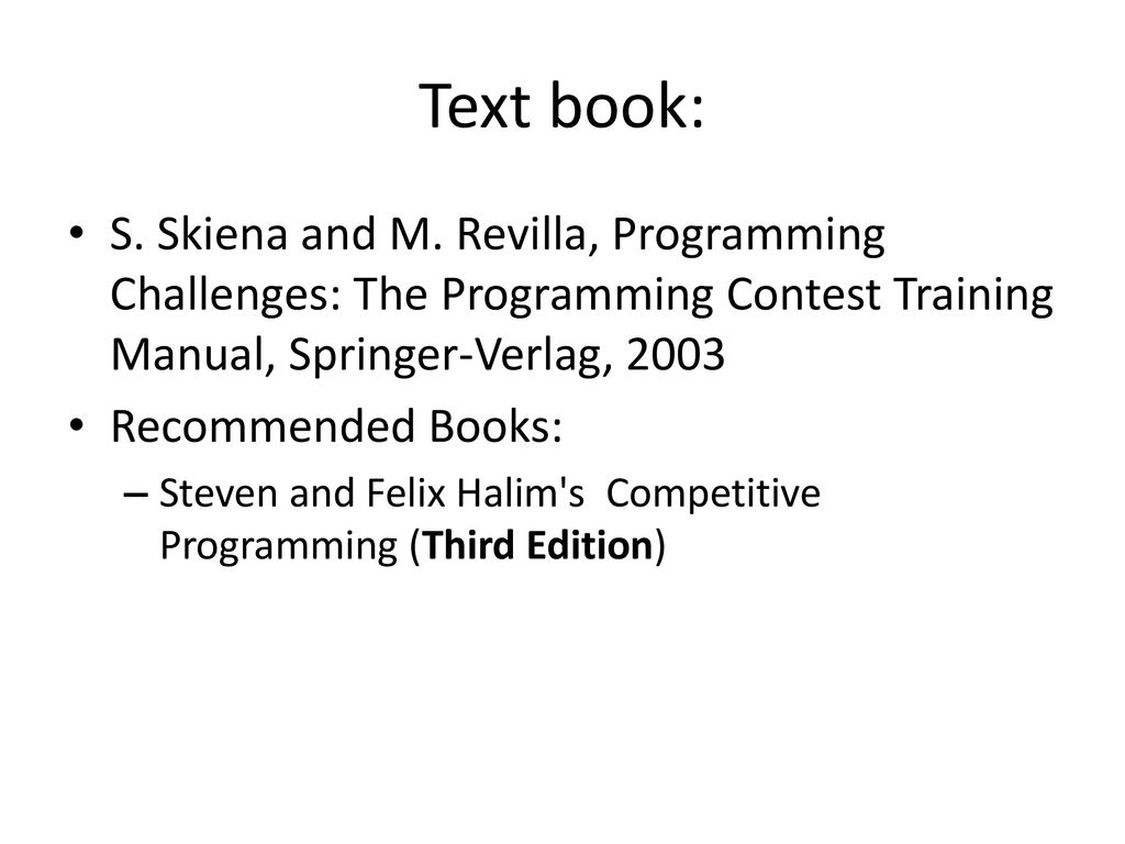 Text book: S. Skiena and M. Revilla, Programming Challenges: The Programming