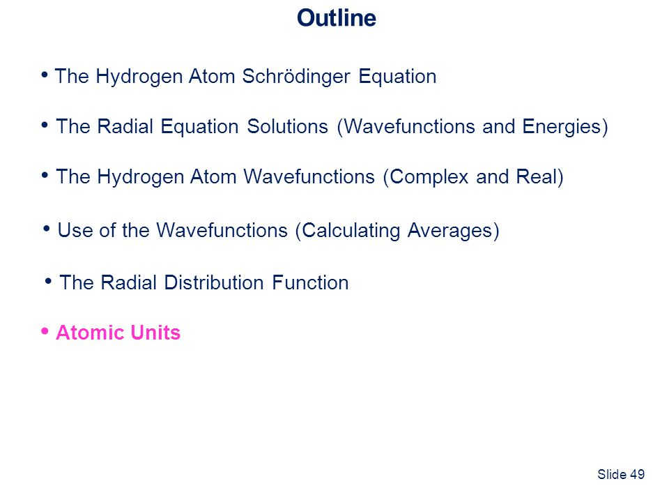 Outline • The Hydrogen Atom Schrödinger Equation. • The Radial Equation Solutions (Wavefunctions and Energies)
