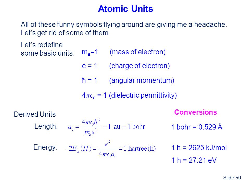 Atomic Units All of these funny symbols flying around are giving me a headache. Let's get rid of some of them.