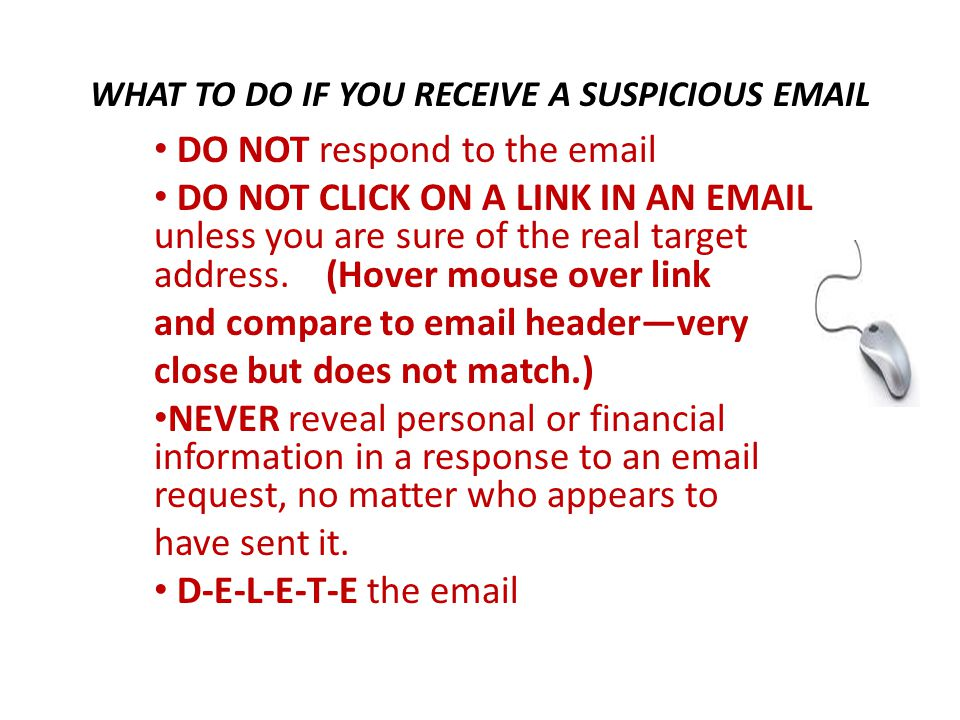 WHAT TO DO IF YOU RECEIVE A SUSPICIOUS EMAIL