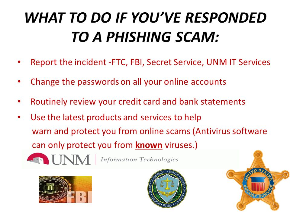 WHAT TO DO IF YOU'VE RESPONDED TO A PHISHING SCAM: