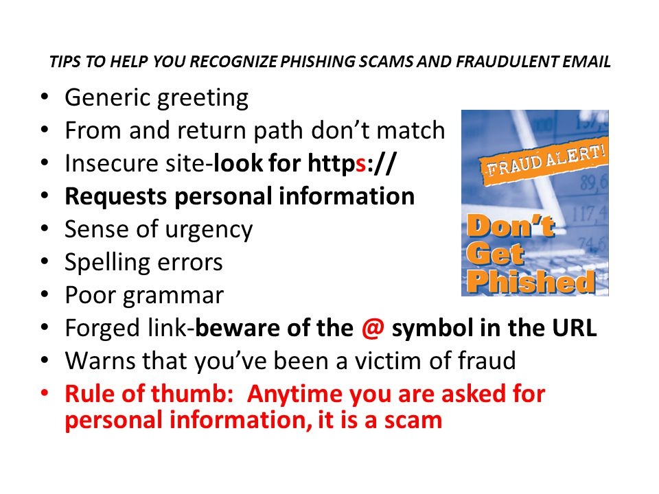 TIPS TO HELP YOU RECOGNIZE PHISHING SCAMS AND FRAUDULENT EMAIL