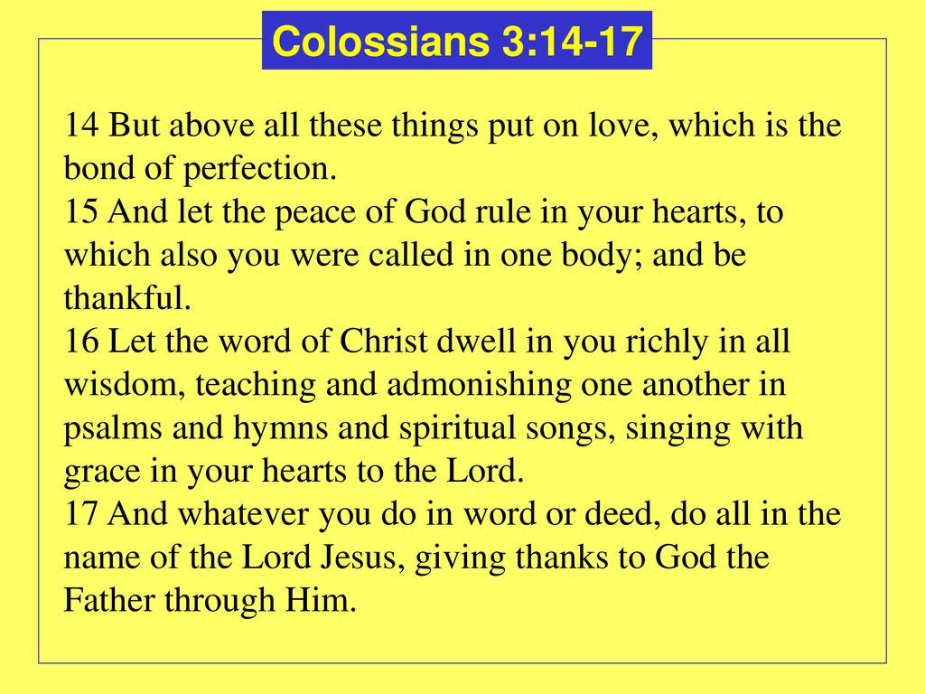 Colossians 3: But above all these things put on love, which is the bond