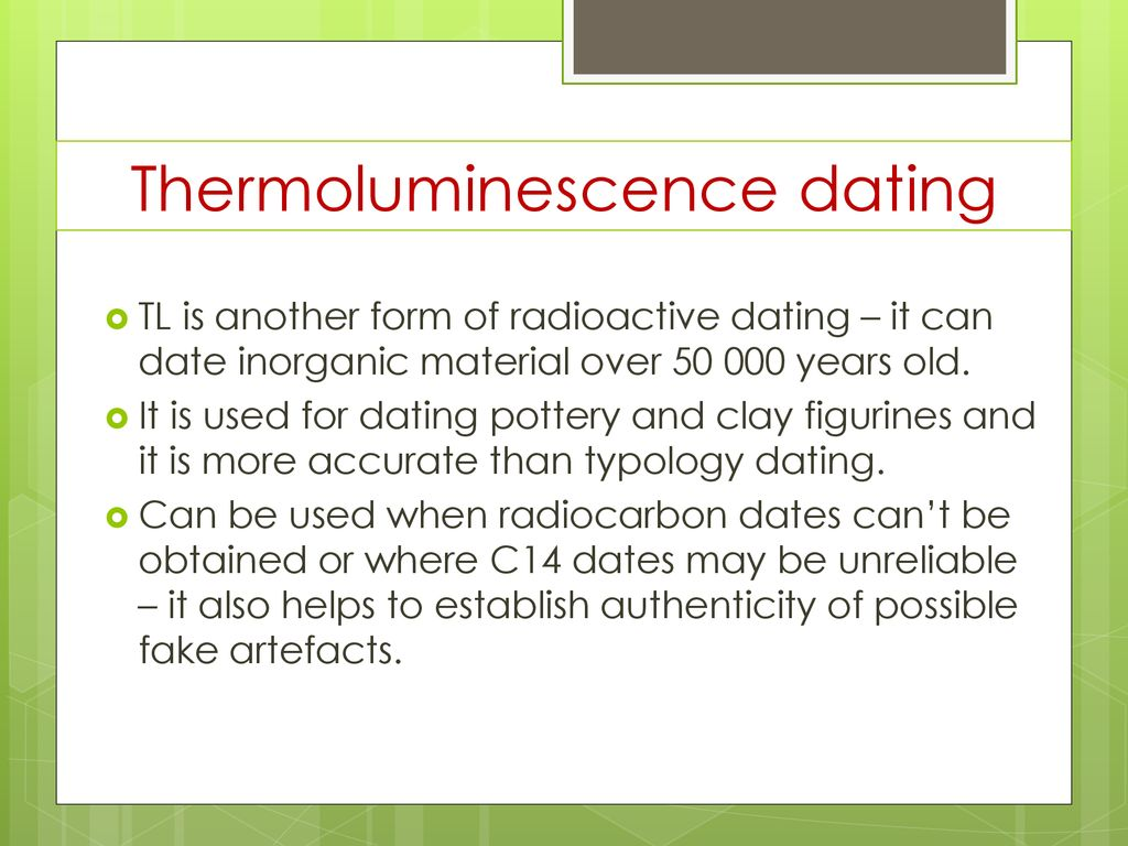 Thermoluminescence dating is used to date