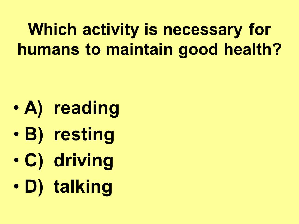 Which activity is necessary for humans to maintain good health