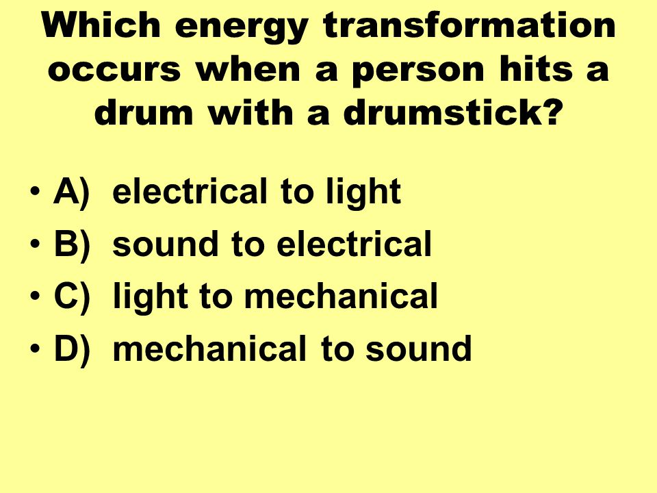 Which energy transformation occurs when a person hits a drum with a drumstick