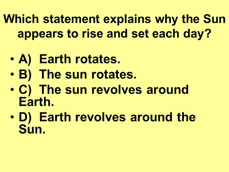 Which statement explains why the Sun appears to rise and set each day