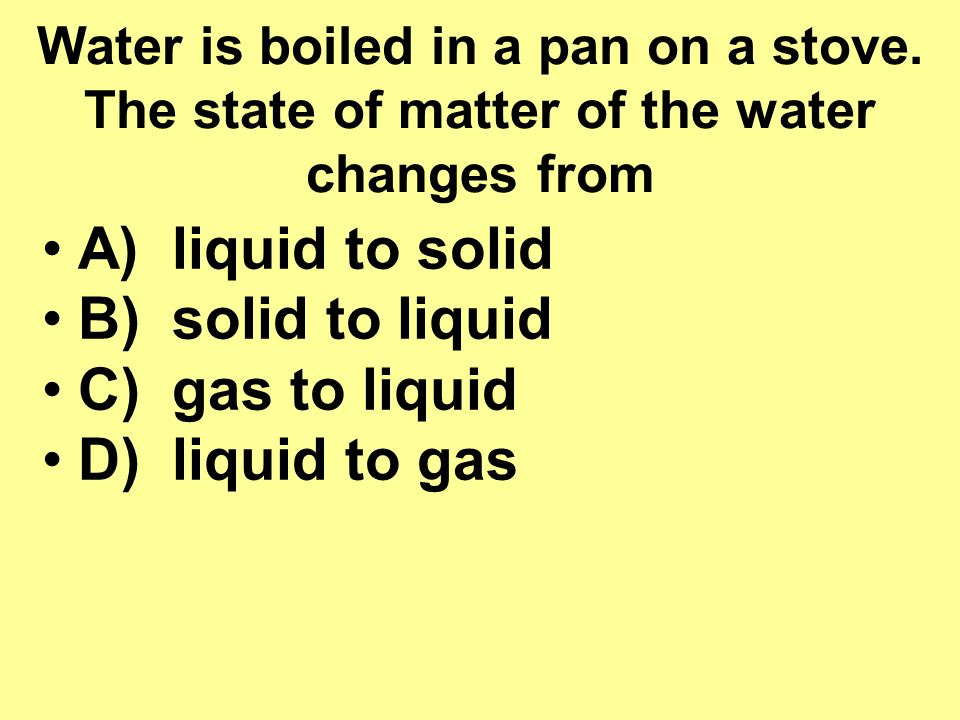 A) liquid to solid B) solid to liquid C) gas to liquid