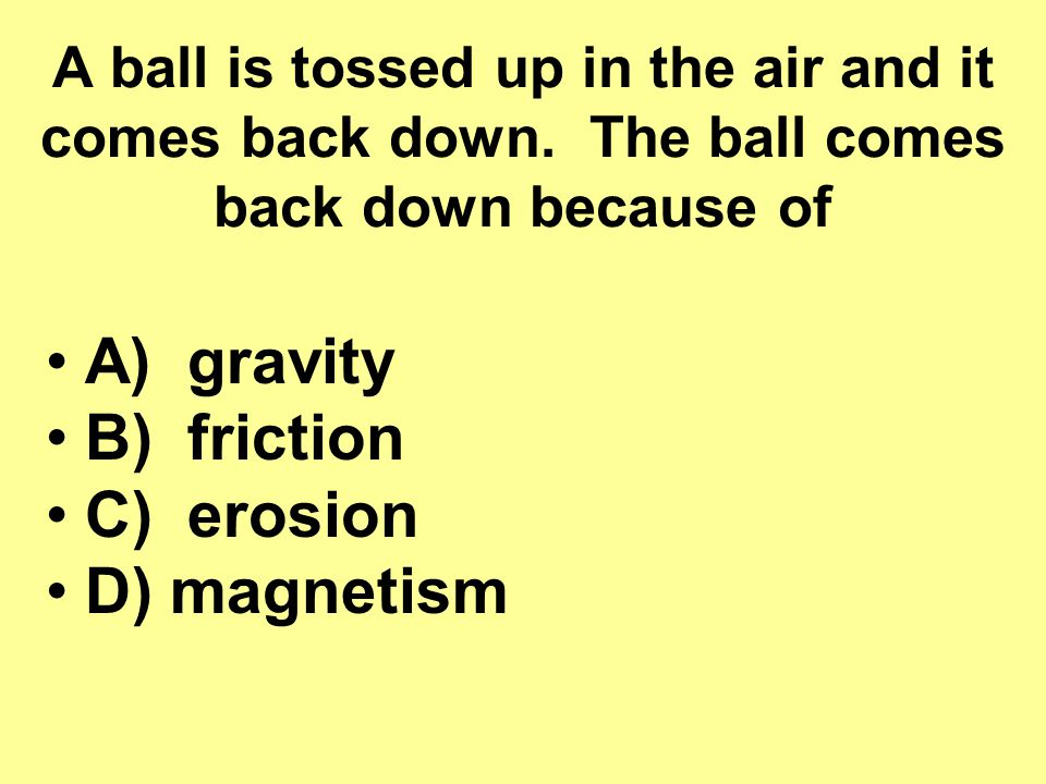 A) gravity B) friction C) erosion D) magnetism